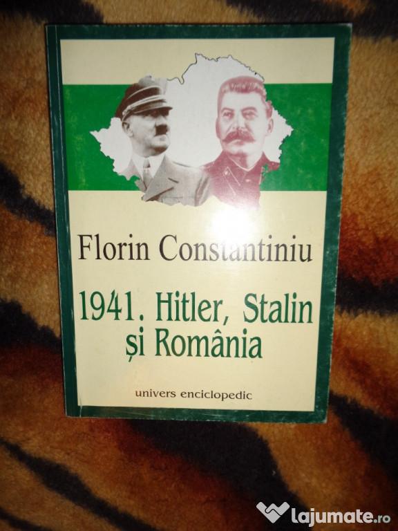 Florin Constantiniu - 1941:Hitler Stalin si Romania