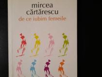 """Carte """"De ce iubim femeile"""" - Mircea Cartarescu"""