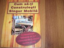 Cum sa-ti construiesti singur mobila ( bogat ilustrata ) *
