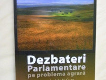 Dezbateri parlamentare pe problema agrara incepand de la Cuz