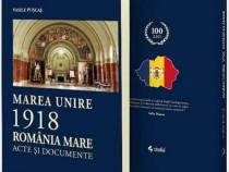 Cartea Marea Unire 1918 Romania Mare - acte si documente