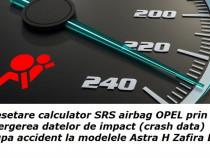 Resetare calculator SRS airbag Opel Astra Zafira la accident
