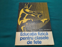 Educația fizică pentru clasele de fete / elvira simionescu/