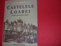 Castelele Loarei. Evocari din trecutul Frantei (1947, rara )