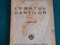 Legatul cărților / i. caramalău/ 1934