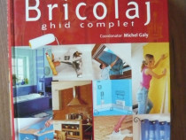 Michel Galy - Bricolaj, ghid complet, Larousse - 2007
