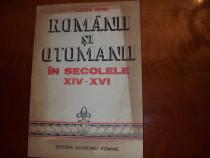 Romanii si otomanii in secolele XlV - XVl ( foarte rara ) *