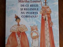 De ce regii si reginele nu poarta coroana? - Martha Louise