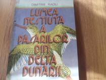 Lumea nestiuta a pasarilor din Delta Dunarii ( ilustrata ) *