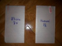 Folii sticla iPhone7+ si Huawei P8