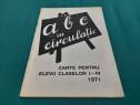 Abc in circulație*carte pentru elevii claselor i-iv/1971