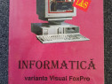 INFORMATICA. MANUAL CLASA A XII-A VARIANTA VISUAL FOXPRO