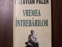 Vremea intrebarilor - Octavian Paler (1995) Cu autograf