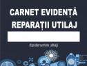 Carnet evidență Reparații Utilaj