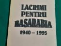 Lacrimi pentru basarabia *1940-1995/ andrei ciurunga/ dedica