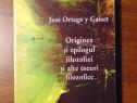 Originea si epilogul filozofiei- Jose Ortega y Gasset (2004)